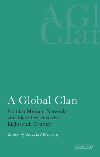 A Global Clan: Scottish Migrant Networks and Identities Since the Eighteenth Century (Paperback)