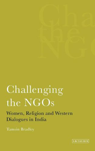Challenging the NGOS: Women, Religion and Western Dialogues in India (Paperback)