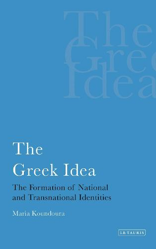 The Greek Idea: The Formation of National and Transnational Identities - International Library of Political Studies v. 22 (Paperback)
