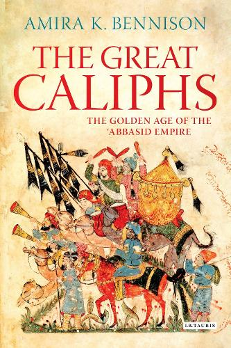 The Great Caliphs: The Golden Age of the 'Abbasid Empire (Paperback)