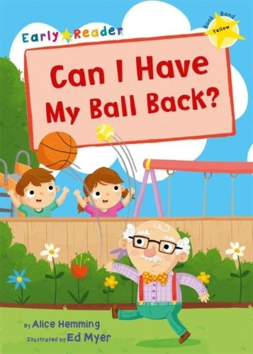 Can I Have my Ball Back?: (Yellow Early Reader) - Yellow Band (Paperback)