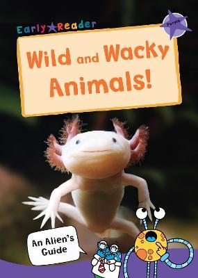 Wild and Wacky Animals: (Purple Non-fiction Early Reader) - An Alien's Guide (Non-fiction Early Reader) (Paperback)