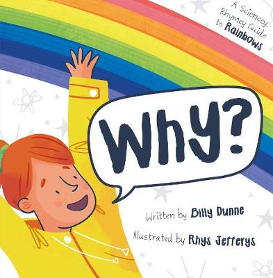 Why?: The Sciencey, Rhymey Guide to Rainbows (Paperback)