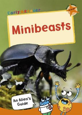 Minibeasts: (Orange Non-fiction Early Reader) - An Alien's Guide (Non-fiction Early Reader) (Paperback)