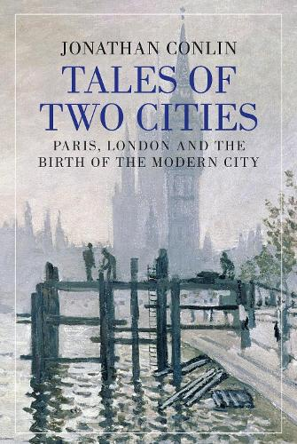 Tales of Two Cities: Paris, London and the Birth of the Modern City (Hardback)