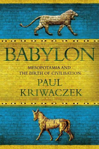 Babylon: Mesopotamia and the Birth of Civilization (Hardback)