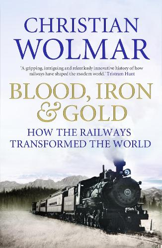 Blood, Iron and Gold: How the Railways Transformed the World (Paperback)