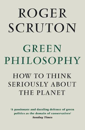 Green Philosophy: How to think seriously about the planet (Paperback)