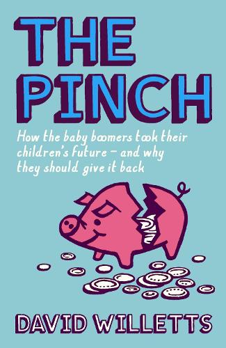 The Pinch: How the Baby Boomers Took Their Children's Future - And Why They Should Give It Back (Hardback)