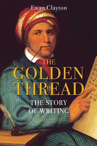 The Golden Thread: The Story of Writing (Hardback)