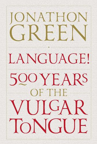 Language!: Five Hundred Years of the Vulgar Tongue (Hardback)