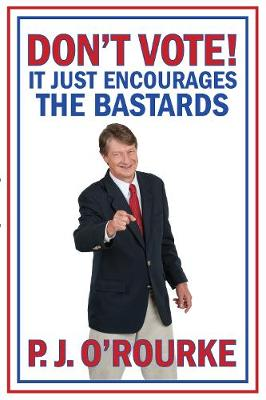 DON'T VOTE - It Just Encourages the Bastards (Paperback)