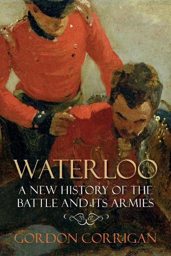 Waterloo: A New History of the Battle and its Armies (Paperback)