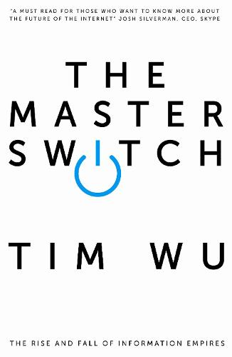 The Master Switch: The Rise and Fall of Information Empires (Paperback)