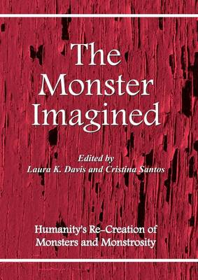 The Monster Imagined: Humanity's Recreation of Monsters and Monstrosity (Paperback)