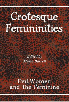 Grotesque Femininities: Evil, Women and the Feminine (Paperback)