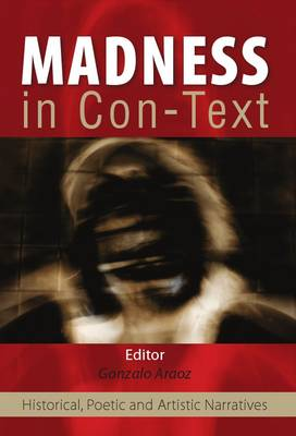 Madness in Con-Texts: Historical, Poetic and Artistic Narratives (Paperback)