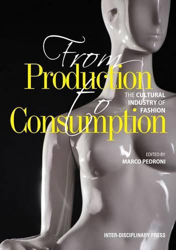 From Production to Consumption: The Cultural Industry of Fashion (Paperback)