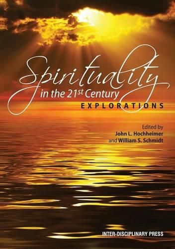 Spirituality in the 21st Century: Explorations (Paperback)