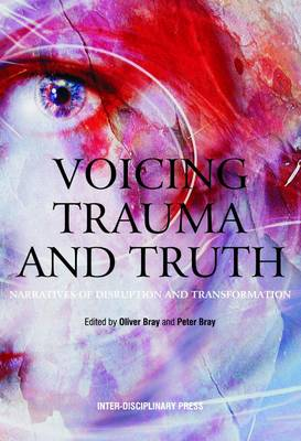 Voicing Trauma and Truth: Narratives of Disruption and Transformation (Paperback)