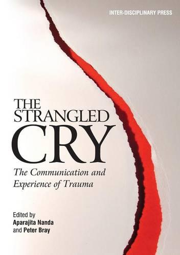 The Strangled Cry: The Communication and Experience of Trauma (Paperback)