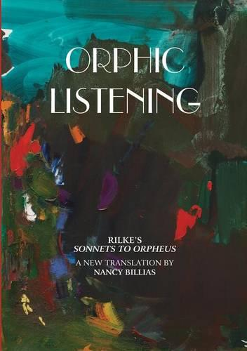 Orphic Listening: Rilke's Sonnets to Orpheus: a New Translation (Paperback)