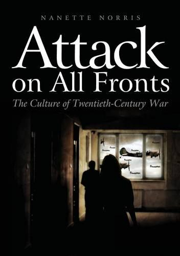 Attack on All Fronts: The Culture of Twentieth-Century War (Paperback)