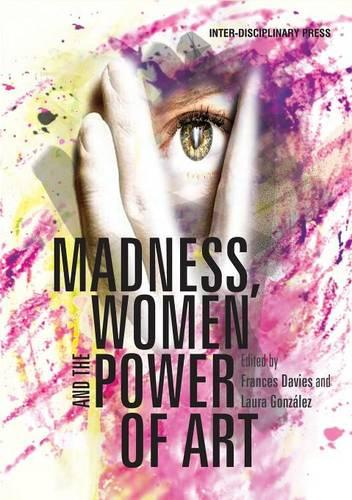 Madness, Women and the Power of Art (Paperback)