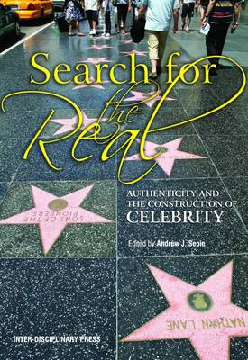 Search for the Real: Authenticity and the Construction of Celebrity (Paperback)