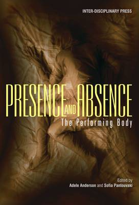 Presence and Absence: The Performing Body (Paperback)