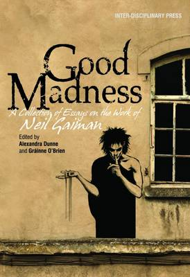 Good Madness: A Collection of Essays on the Work of Neil Gaiman (Paperback)