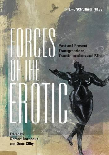 Forces of the Erotic: Past and Present Transgressions, Transformations and Bliss (Paperback)