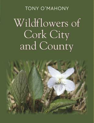 The Wildflowers of Cork City and County (Hardback)