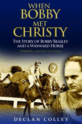 When Bobby Met Christy: The Story of Bobby Weasley and a Wayward Horse (Paperback)