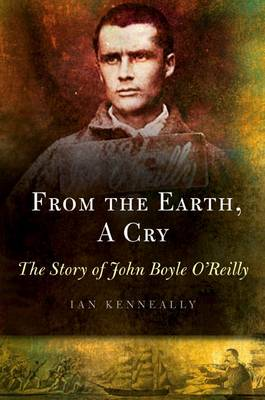 From the Earth, a Cry: The Story of John Boyle O'Reilly (Paperback)
