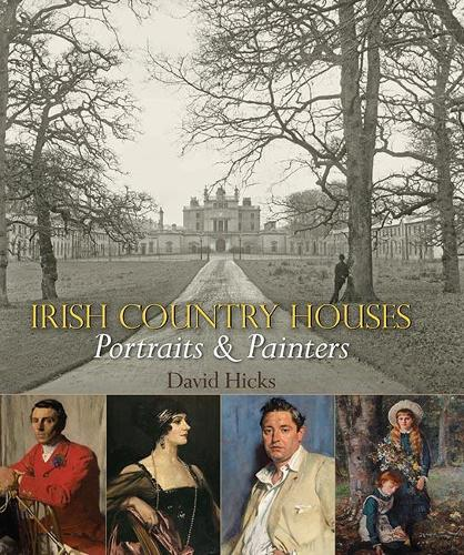 Irish Country Houses: Portraits and Painters (Hardback)