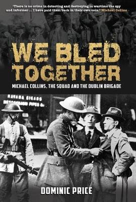 We Bled Together: Michael Collins, The Squad and the Dublin Brigade (Hardback)