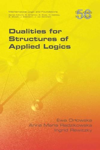 Dualities for Structures of Applied Logics (Paperback)