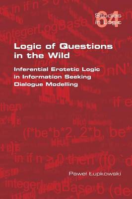 Logic of Questions in the Wild. Inferential Erotetic Logic in Information Seeking Dialogue Modelling (Paperback)