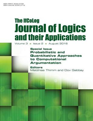 Ifcolog Journal of Logics and Their Applications. Volume 3, Number 2: Probabilistic and Quantitative Approaches to Computational Argumentation (Paperback)