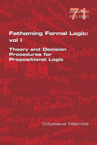 Fathoming Formal Logic: Vol 1: Theory and Decision Procedures for Propositional Logic (Paperback)