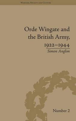 Orde Wingate and the British Army, 1922-1944 - Warfare, Society and Culture (Hardback)