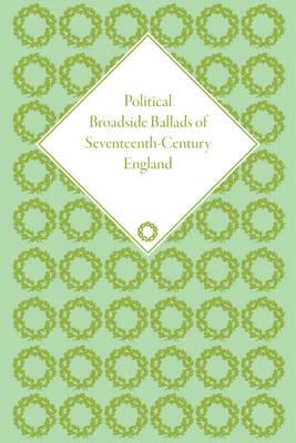Political Broadside Ballads of Seventeenth-Century England: A Critical Bibliography (Hardback)