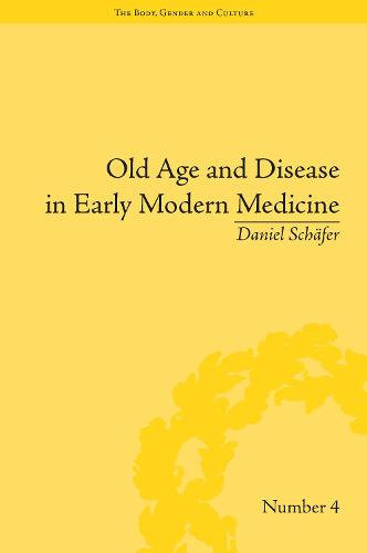 """Old Age and Disease in Early Modern Medicine - """"The Body, Gender and Culture"""" (Hardback)"""