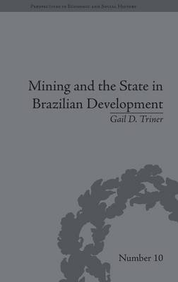 Mining and the State in Brazilian Development - Perspectives in Economic and Social History (Hardback)