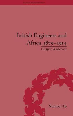 British Engineers and Africa, 1875-1914 - Empires in Perspective (Hardback)