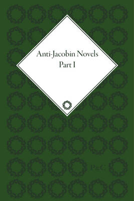 Anti-Jacobin Novels, Parts I and II (Hardback)