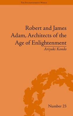 Robert and James Adam, Architects of the Age of Enlightenment - The Enlightenment World (Hardback)