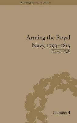 Arming the Royal Navy, 1793-1815: The Office of Ordnance and the State - Warfare, Society and Culture (Hardback)