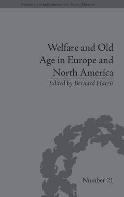Welfare and Old Age in Europe and North America: The Development of Social Insurance - Perspectives in Economic and Social History (Hardback)